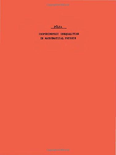 Isoperimetric Inequalities in Mathematical Physics. (AM-27), Volume 27 (Annals of Mathematics Studies)