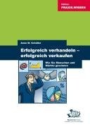 Erfolgreich verhandeln - Erfolgreich verkaufen: Wie Sie Menschen und Märkte gewinnen Taschenbuch – Februar 2005 Anne M Schüller Business Village 3938358106 MAK_9783938358108