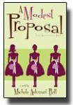 A Modest Proposal : A Novel, Bell, Michele Ashman, 1598115421