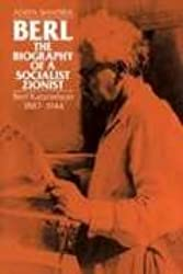 Berl: The Biography of a Socialist Zionist: Berl Katznelson 1887-1944