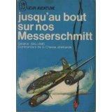 Jusqu'au bout sur nos Messerschmitt par Adolf Galland