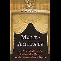 Molto Agitato: The Mayhem Behind the Music at the Metropolitan Opera book cover
