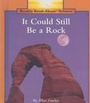 It Could Still Be a Rock (Rookie Read-About Science)
