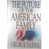 The Future of the American Family, Barna, George, 0802428991