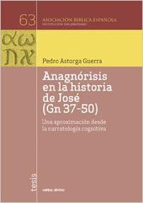 Anagnorisis En La Historia De Jose GN 3: Una aproximación desde la narratología cognitiva Asociación Bíblica Española: Amazon.es: Astorga Guerra, Pedro: Libros