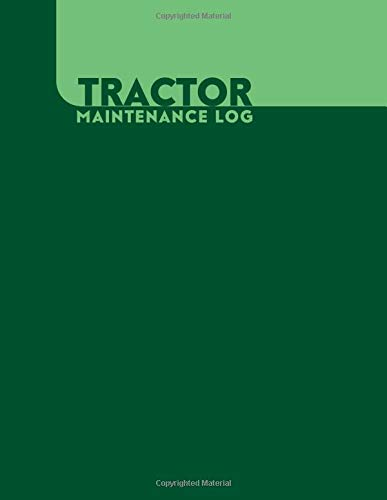 Amazon Com Tractor Maintenance Log Tractor Maintenance Logbook Routine Inspection Log Safety And Repair Tasks Measures Farm Machinery Check Locks Car With 110 Pages Tractor Maintenance Logs 9781095979471 Journals Graceland Books