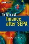 The Future of Finance after SEPA (The Wiley Finance Series)