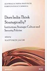 Does India Think Strategically?: Institutions, Strategic Culture and Securtiy Policies (Austalia India Institute Foreign Policy Series 4) Hardcover