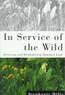 In Service of the Wild: Restoring and Reinhabiting Damaged Land (The Concord Library) by Stephanie Mills ()