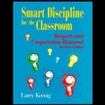 Smart Discipline for the Classroom : Respect and Cooperation Restored, Koenig, Larry, 0803963416