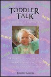 Toddler Talk : The First Signs of Intelligent Life, Garcia, Joseph, 0963622943