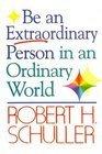 Robert H. Schuller Tells You How to Be an Extraordinary Person in an Ordinary World, Robert H. Schuller, 0515085774