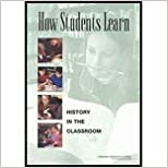 How Students Learn History in the Classroom by Committee on How People Learn A Targeted Report for Teacher [National Academies Press,2005]