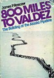 800 Miles to Valdez: Building of the Alaska Pipeline