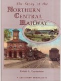 The Story of the Northern Central Railway: From Baltimore to Lake Ontario