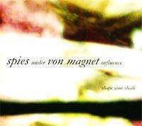 Shape Your Shade by Spies Under Von Magnet Influence (2006-05-02?