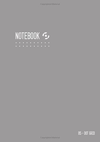 Read Online Dot Grid Notebook B5: Journal Notebook Gray for Writing and Drawing, Blank, Medium, Soft Cover, Dotted Matrix, Numbered Pages, No Bleed (B5 Calligraphy Dot Grid Journals) PDF