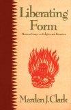 Liberating Form, Marden J. Clark, 1562362062