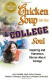 chicken soup college - Chicken Soup for the College Soul by Canfield, Jack, Hansen, Mark Victor, Kirberger, Kimberly, Cl [Paperback]