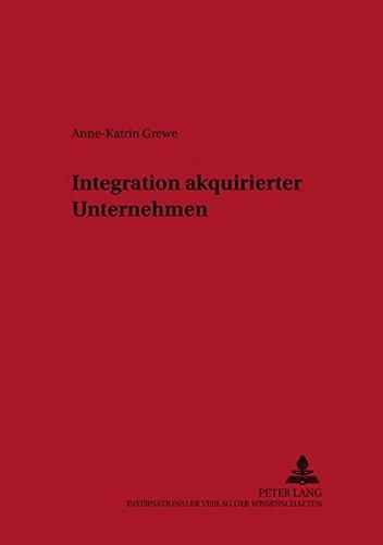 Integration akquirierter Unternehmen (Schriften des Instituts für Unternehmensführung der Georg-August-Universität Göttingen) (German Edition) by Peter Lang GmbH, Internationaler Verlag der Wissenschaften