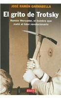 El Grito De Trotsky/ The Scream of Trotsky: Ramon Mercader, El hombre que mato al lider revolucionario/ Ramon Mercader, The Man Who Killed the Revoloutionary Leader (Spanish Edition) PDF