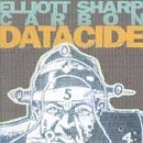 Datacide by Elliott Sharp, Carbon (1991-10-17)
