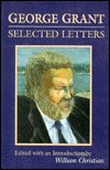 George Grant : Selected Letters, Grant, George, 0802078079