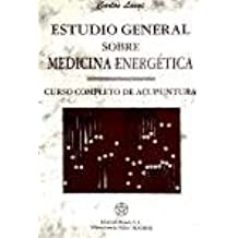 Estudio General Sobre Medicina Energetica/ General Studies of Energetic Medicine: Curso Completo De Acupuntura / Complete Acupuncture Course (Spanish Edition)