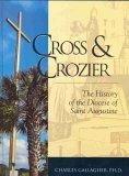 Front cover for the book CROSS & CROZIER: THE HISTORY OF THE DIOCESE OF SAINT AUGUSTINE by Charles Gallagher