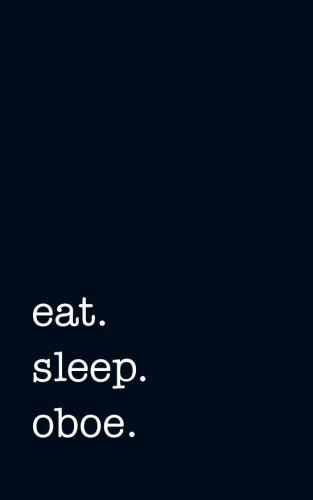 eat. sleep. oboe. - Lined Notebook