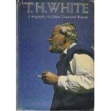 T. H. White:A Biography