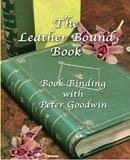 THE LEATHER BOUND BOOK  - BOOKBINDING WITH PETER GOODWIN (Ltd Bindings)