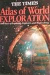 The Times Atlas of World Exploration: 3000 Years of Exploring, Explorers, and Mapmaking