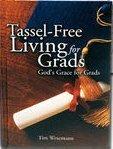 Tassel-Free Living for Grads God's Grace for Grads -