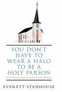Download You Don't Have to Wear a Halo to Be a Holy Parson: Seven Essentials for Successful Pastoral Ministry PDF