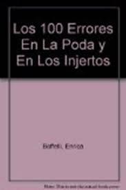 Descargar Libro 100 Errores De La Poda Y De Los Injertos Y Como Evitarlos, Los Boffelli E.
