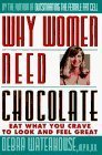 Why Women Need Chocolate : Eat What You Crave to Look and Feel Great, Waterhouse, Debra, 0788192507