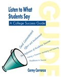 Listen to What Students Say : A College Success Guide, Carranza, Carmy, 0787268453