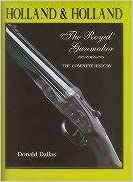 Holland and Holland the Royal Gunmaker: The Complete History