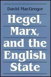 Hegel, Marx, and the English state, MacGregor, David, 0802078427