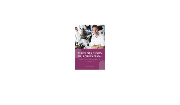 Claves para el éxito en la clínica dental. El marketing odontológico y la comunicación con el paciente: Daniel Izquierdo Hänni: 9788494559020: Amazon.com: ...