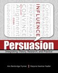 Persuasion : Integrating Theory, Research, and Practice, Nadler, Marjorie Keeshan and Frymier, Ann Bainbridge, 1465217916