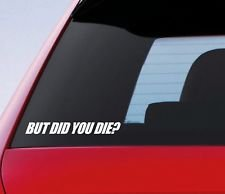 Silhouette Decals But DID You Die funny Car Vinyl Bumper Sticker Window Decal Funny