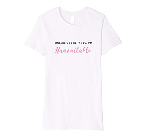 Womens Unless God Sent You, I'm Unavailable Modern Christian Shirt ()