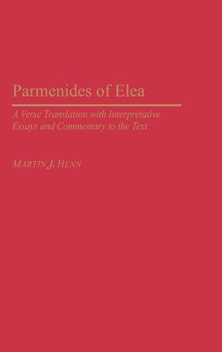 Parmenides of Elea: A Verse Translation with Interpretative Essays and Commentary to the Text (Contributions in Philosophy)