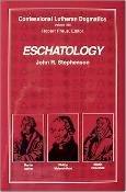 Confessional Lutheran Dogmatics: Eschatology