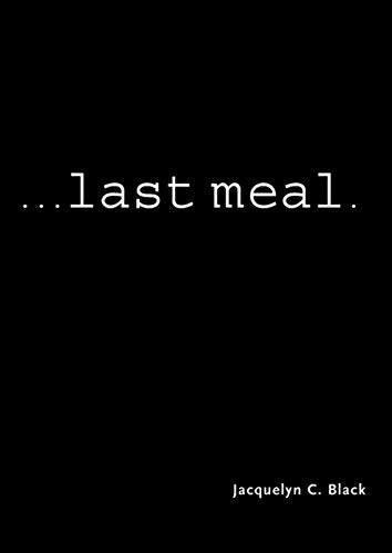 ...last meal (Famous Last Words Of Death Row Inmates)