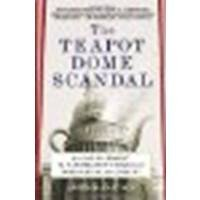 Teapot Dome Oil - The Teapot Dome Scandal: How Big Oil Bought the Harding White House and Tried to Steal the Country by McCartney, Laton [Random House Trade Paperbacks, 2009] (Paperback) [Paperback]
