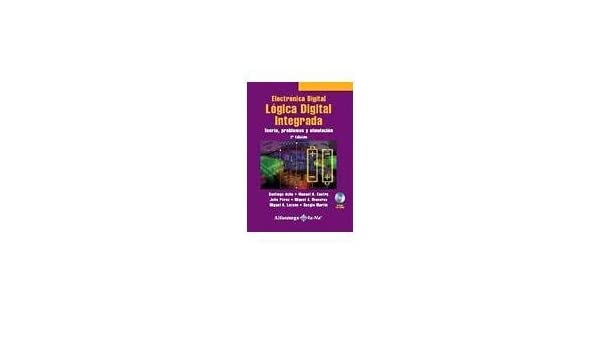 Electronica Digital, Logica Digital Integrada 2 ed. - Teoria, Problemas y Simulacion (Spanish Edition): Santiago ACHA, Alfaomega Grupo Editor (MX), ...