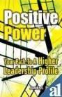 img - for Positive Power - Your Path To A Higher Leadership Profile book / textbook / text book